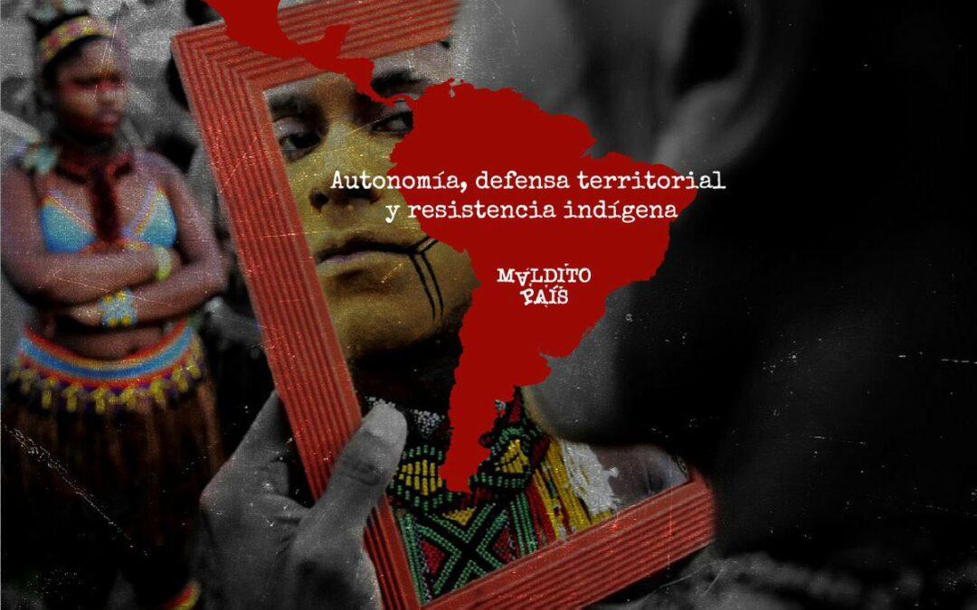 Autonomía, defensa territorial y resistencia indígena